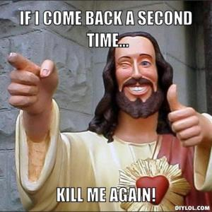 resized_jesus-says-meme-generator-if-i-come-back-a-second-time-kill-me-again-335399